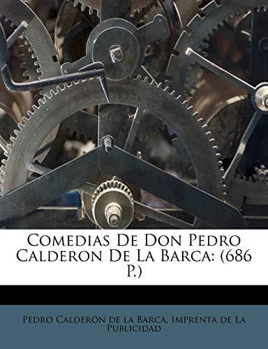 9781173848422: Comedias de Don Pedro Calderon de La Barca: (686 P.)