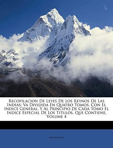9781173888510: Recopilacion De Leyes De Los Reynos De Las Indias: Va Dividida En Quatro Tomos, Con El Indice General, Y Al Principio De Cada Tomo El Indice Especial ... Que Contiene, Volume 4 (Spanish Edition)
