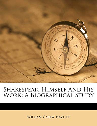 Shakespear, Himself And His Work: A Biographical Study (1173915508) by Hazlitt, William Carew