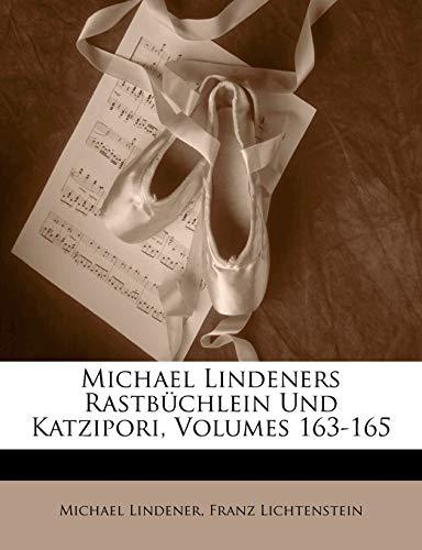9781174006937: Michael Lindeners Rastbüchlein Und Katzipori, Volumes 163-165
