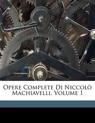 9781174016028: Opere Complete Di Niccolò Machiavelli, Volume 1 (Italian Edition)
