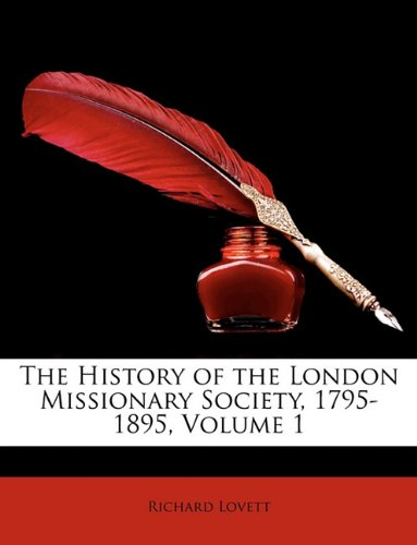 9781174092848: The History of the London Missionary Society, 1795-1895, Volume 1