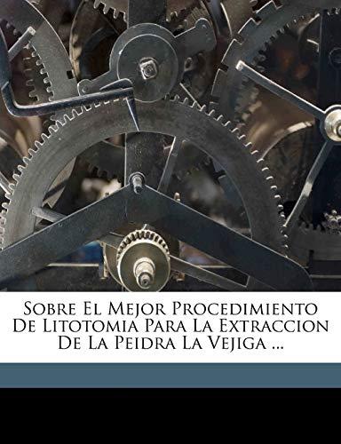 9781174229787: Sobre El Mejor Procedimiento De Litotomia Para La Extraccion De La Peidra La Vejiga ... (Spanish Edition)