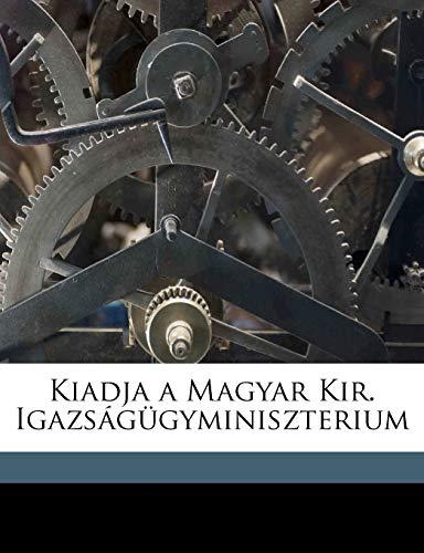 Kiadja a Magyar Kir. Igazs?g?gyminiszterium (Hungarian Edition): Igazs?g?gyi Orvosi Tan?c