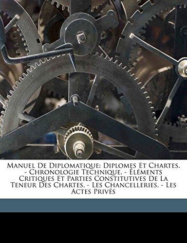 9781174401183: Manuel De Diplomatique: Diplomes Et Chartes. - Chronologie Technique. - Éléments Critiques Et Parties Constitutives De La Teneur Des Chartes. - Les Chancelleries. - Les Actes Privés