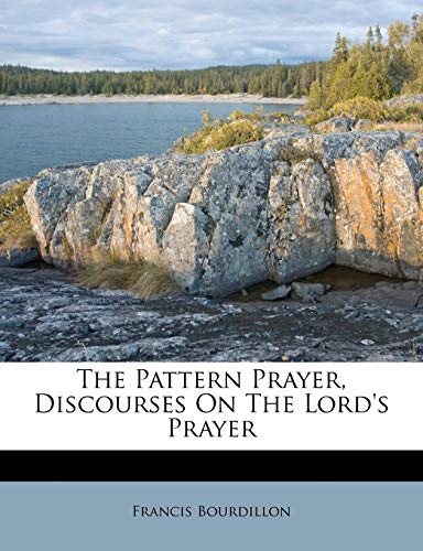 9781174589003: The Pattern Prayer, Discourses On The Lord's Prayer