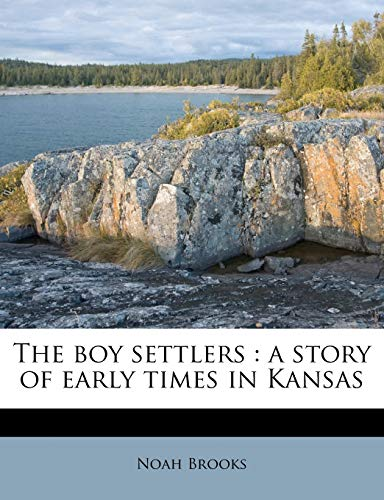 The boy settlers: a story of early times in Kansas (9781174646997) by Brooks, Noah