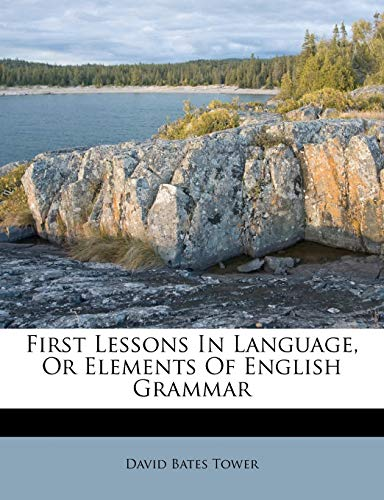 9781174709371: First Lessons In Language, Or Elements Of English Grammar