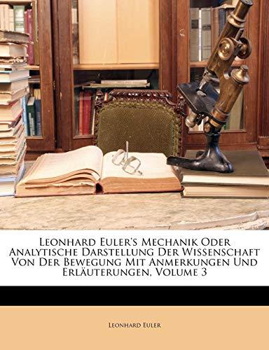 9781174722158: Leonhard Euler's Mechanik oder analytische Darstellung der Wissenschaft von der Bewegung mit Anmerkungen und Erläuterungen. Dritter Theil. (German Edition)