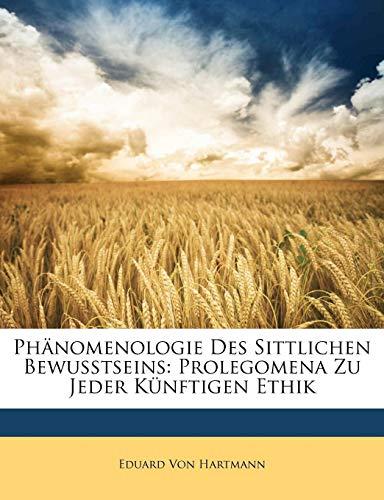 Phänomenologie Des Sittlichen Bewusstseins: Prolegomena Zu Jeder Künftigen Ethik (German Edition) (1174732210) by Eduard Von Hartmann