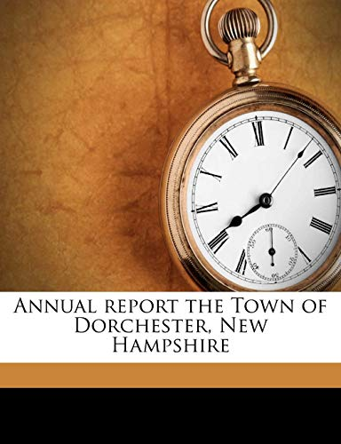 9781174738289: Annual report the Town of Dorchester, New Hampshire