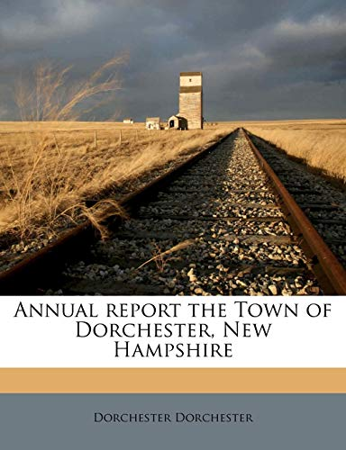 9781174769894: Annual report the Town of Dorchester, New Hampshire