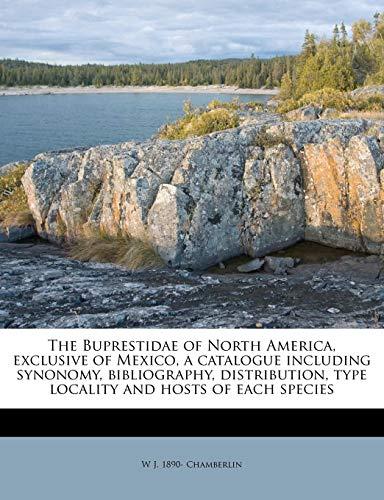 9781174813924: The Buprestidae of North America, exclusive of Mexico, a catalogue including synonomy, bibliography, distribution, type locality and hosts of each species