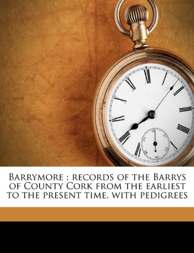 9781174822650: Barrymore: records of the Barrys of County Cork from the earliest to the present time, with pedigrees