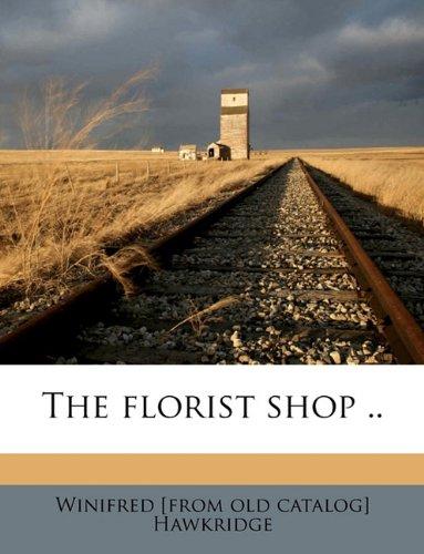 9781174839542: The florist shop ..