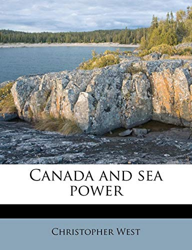 Canada and sea power (9781174845307) by West, Christopher
