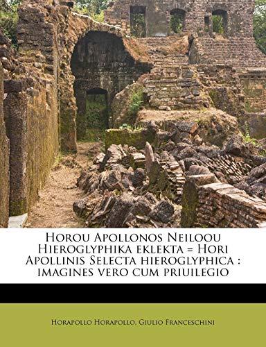 9781174849169: Horou Apollonos Neiloou Hieroglyphika Eklekta = Hori Apollinis Selecta Hieroglyphica: Imagines Vero Cum Priuilegio (Latin Edition)