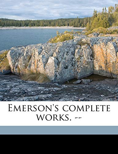 Emerson's complete works. -- Volume 6 (9781174852848) by Ralph Waldo Emerson; James Elliot Cabot