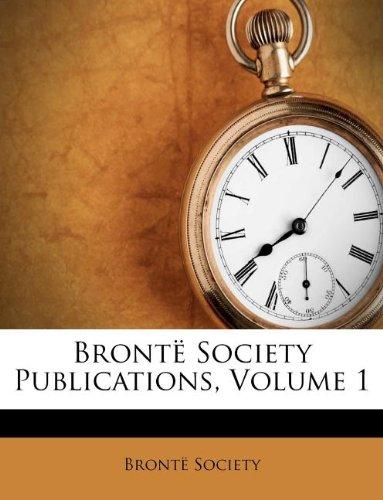 Bront� Society Publications, Volume 1: Society, Bront�