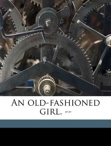 9781174913426: An old-fashioned girl. --