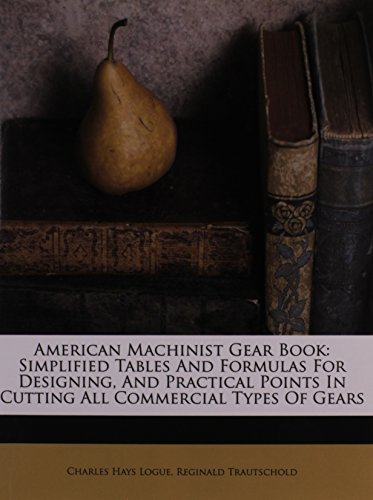 9781175039378: American Machinist Gear Book: Simplified Tables And Formulas For Designing, And Practical Points In Cutting All Commercial Types Of Gears