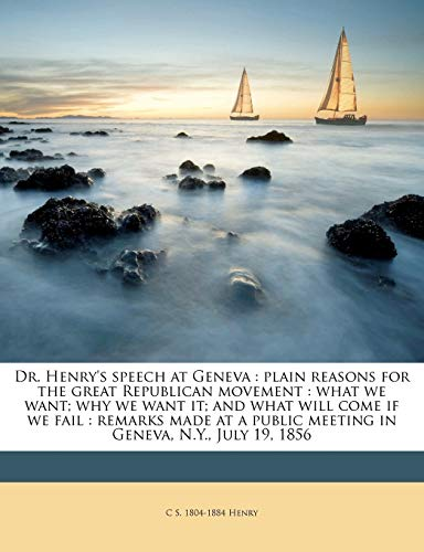 9781175101549: Dr. Henry's speech at Geneva: plain reasons for the great Republican movement : what we want; why we want it; and what will come if we fail : remarks ... public meeting in Geneva, N.Y., July 19, 1856