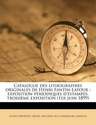 9781175118080: Catalogue des lithographies originales de Henri Fantin-Latour: exposition périodiques d'estampes, troisième exposition (1er juin 1899) (French Edition)