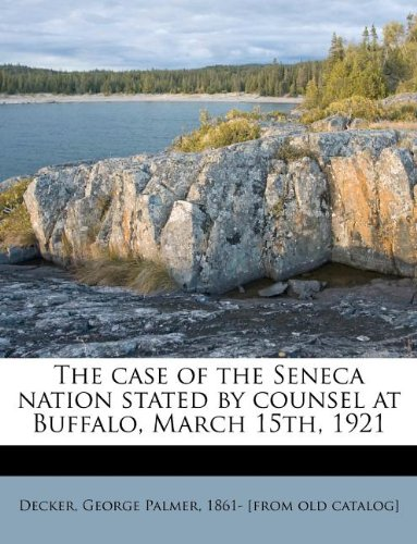 9781175138842: The case of the Seneca nation stated by counsel at Buffalo, March 15th, 1921