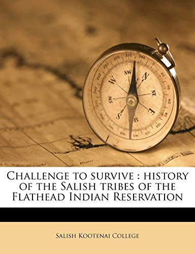 9781175153838: Challenge to survive: history of the Salish tribes of the Flathead Indian Reservation