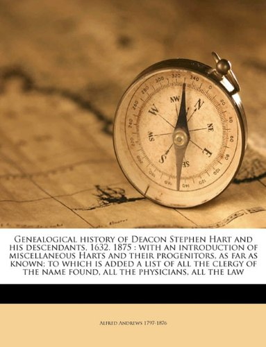 Genealogical history of Deacon Stephen Hart and his descendants, 1632. 1875: with an introduction ...