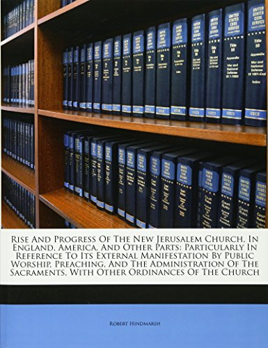 9781175169334: Rise And Progress Of The New Jerusalem Church, In England, America, And Other Parts: Particularly In Reference To Its External Manifestation By Public ... With Other Ordinances Of The Church