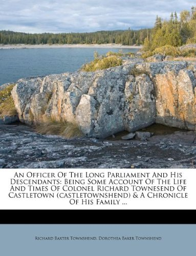 9781175170385: An Officer Of The Long Parliament And His Descendants: Being Some Account Of The Life And Times Of Colonel Richard Townesend Of Castletown (castletownshend) & A Chronicle Of His Family