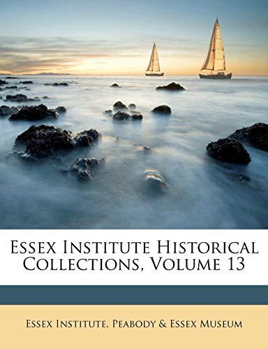 9781175178237: Essex Institute Historical Collections, Volume 13