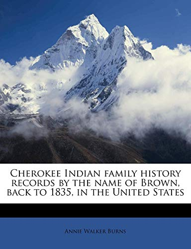 9781175210005: Cherokee Indian family history records by the name of Brown, back to 1835, in the United States