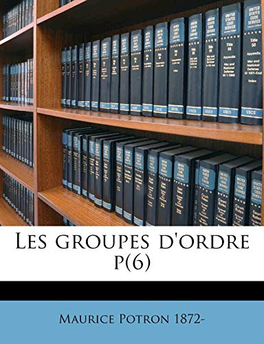 9781175231260: Les groupes d'ordre p(6) (French Edition)