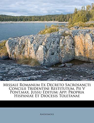 9781175236838: Missale Romanum Ex Decreto Sacrosancti Concilii Tridentini Restitutum, Pii V Pont.max. Jussu Editum: App: Propria Hispaniae Et Diocesis Toletanae (French Edition)