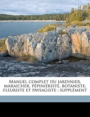 9781175251268: Manuel Complet Du Jardinier, Maraicher, Pepinieriste, Botaniste, Fleuriste Et Paysagiste: Supplement Volume Pepinieriste