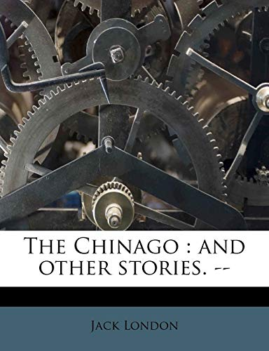 9781175265432: The Chinago: And Other Stories. --