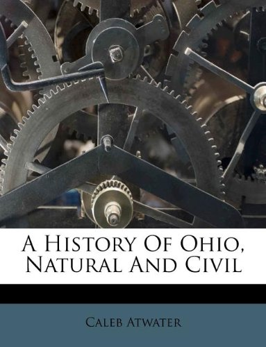 9781175284310: A History Of Ohio, Natural And Civil