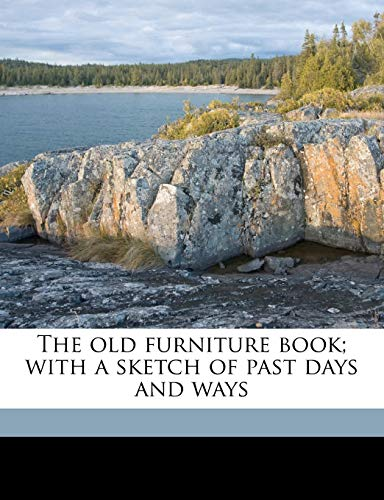 9781175312952: The old furniture book; with a sketch of past days and ways