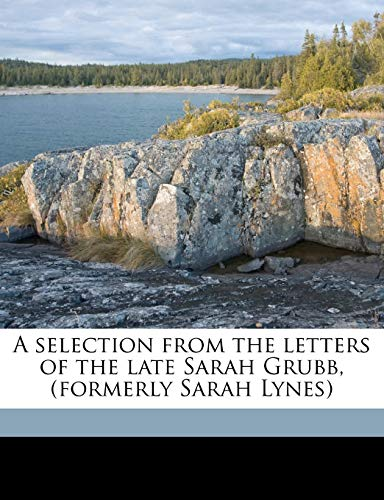 9781175373205: A selection from the letters of the late Sarah Grubb, (formerly Sarah Lynes)