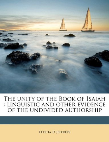 9781175391896: The unity of the Book of Isaiah: linguistic and other evidence of the undivided authorship
