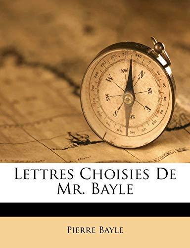 Lettres Choisies De Mr. Bayle (French Edition) (1175437603) by Pierre Bayle