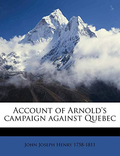 9781175442659: Account of Arnold's campaign against Quebec