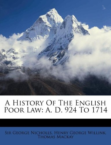 9781175457141: A History Of The English Poor Law: A. D. 924 To 1714