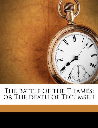 9781175461605: The battle of the Thames: or The death of Tecumseh