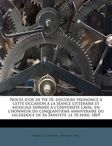 9781175535795: Noces d'or de Pie IX: discours prononcé à cette occasion à la séance littéraire et musicale donnée à l'Université Laval, en l'honneur du cinquantième ... Sainteté, le 10 avril 1869 (French Edition)