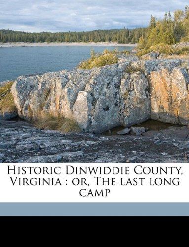 9781175538796: Historic Dinwiddie County, Virginia: or, The last long camp