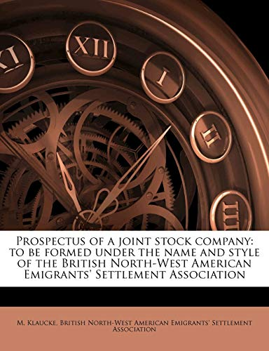 9781175544742: Prospectus of a joint stock company: to be formed under the name and style of the British North-West American Emigrants' Settlement Association