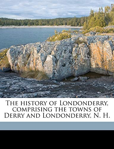 9781175573049: The history of Londonderry, comprising the towns of Derry and Londonderry, N. H. (Dutch Edition)